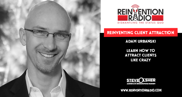 Adam Urbanski - Reinventing Client Attraction