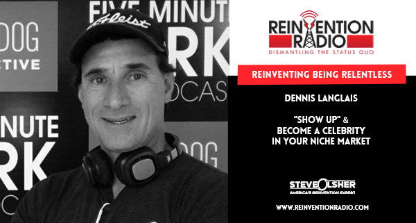 Dennis Langlais - Reinventing Being Relentless