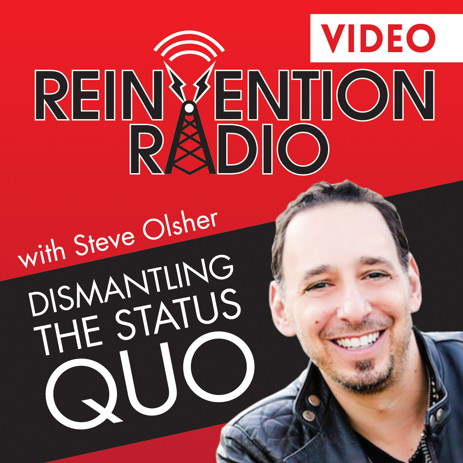 Reinvention Radio with Steve Olsher | Dismantling the Status Quo