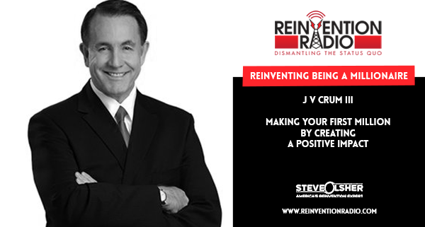J V Crum III - Reinventing Being A Millionaire