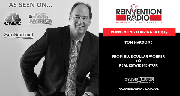 Tom Nardone - Reinventing Flipping Houses