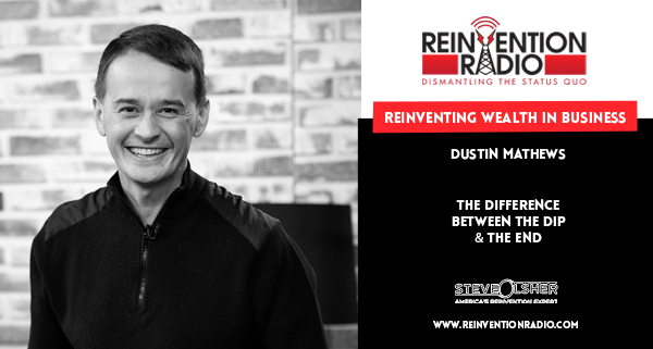 Dustin Mathews, Reinventing Wealth In Business