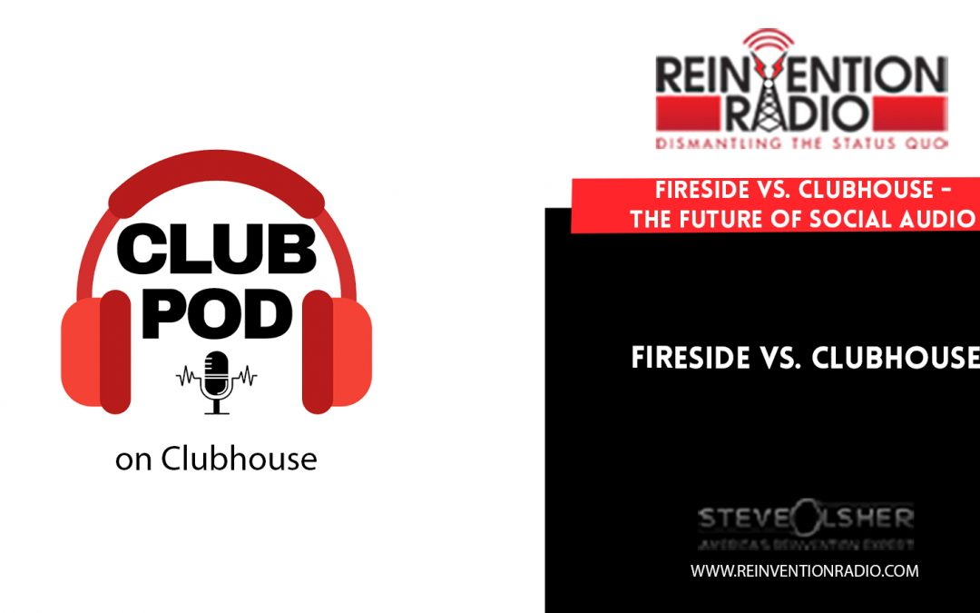 FIRESIDE Vs CLUBHOUSE – The Future of Social Audio
