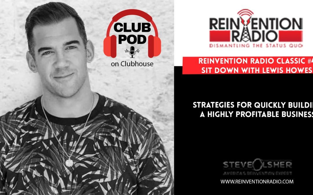 REINVENTION RADIO CLASSIC #4 SIT DOWN WITH LEWIS HOWES